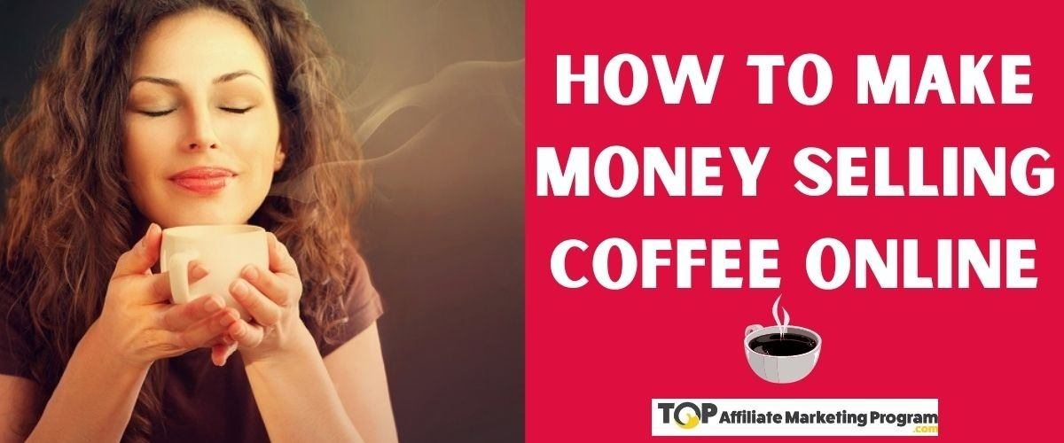 How to Make Money Selling Coffee Online Featured Image