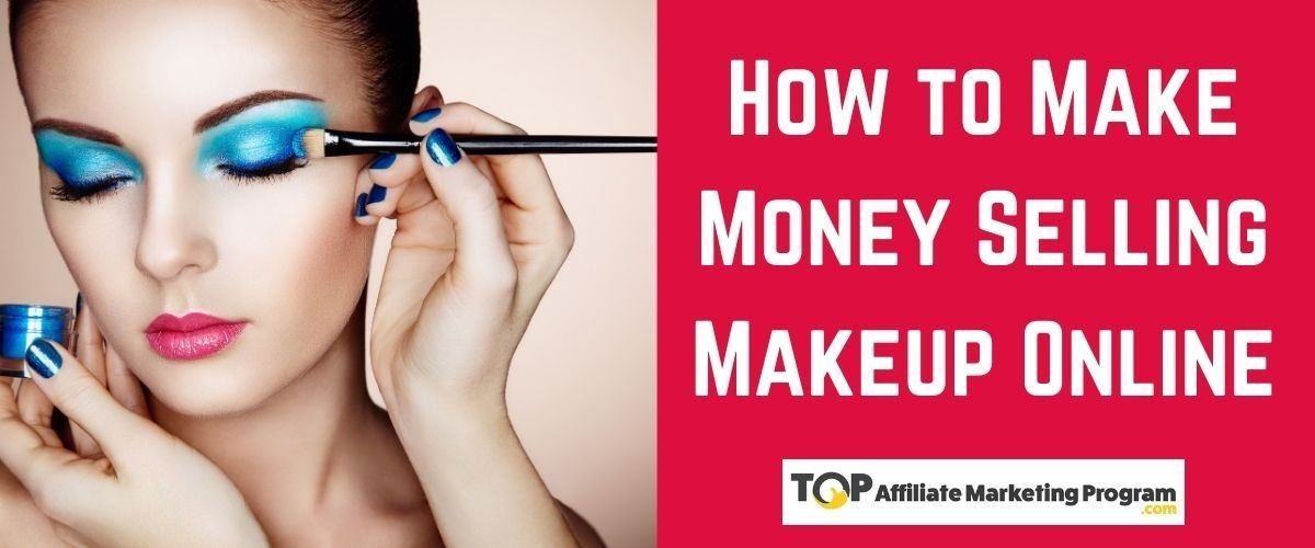 How to Make Money Selling Makeup Online
