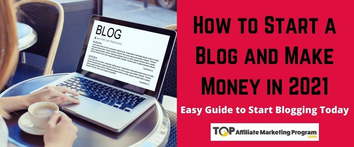 How to Start a Blog and Make Money in 2021